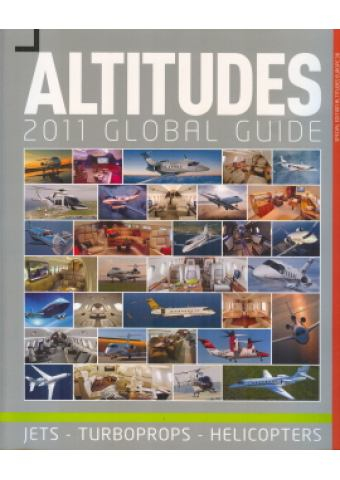 ALTITUDES 2011 GLOBAL GUIDE: JETS – TURBOPROPS – HELICOPTERS