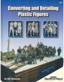 Converting and Detailing Plastic Figures, Bill Chilstrom, Squadron Signal Publications