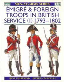 Emigre & Foreign Troops in British Service (1) 1793-1802, Men at Arms No 328, Osprey Publishing