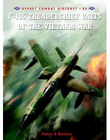 F-105 Thunderchief Units of the Vietnam War, Σειρά Combat Aircraft no 84, Osprey Publishing