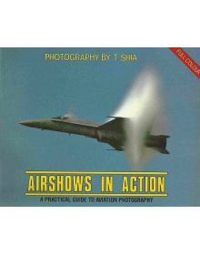 Airshows in Action – A Practical Guide to Aviation Photography, T. Shia