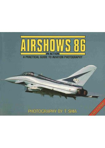 Airshows 86 in Action – A Practical Guide to Aviation Photography, T. Shia