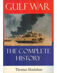 Gulf War - The Complete History, Thomas Houlahan