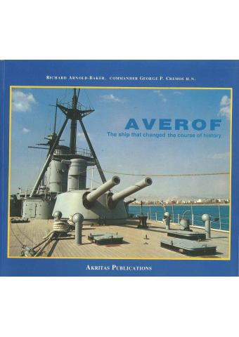 Averof - The ship that changed the course of history, Richard Arnold-Baker & George Cremos
