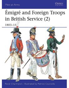 Emigre and Foreign Troops in British Service (2): 1803-1815, Men at Arms No 335, Osprey Publishing