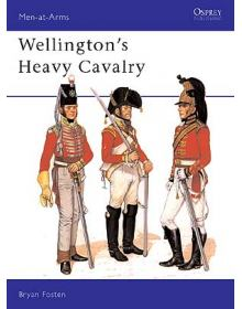 Wellington's Heavy Cavalry, Men at Arms No 130, Osprey Publishing