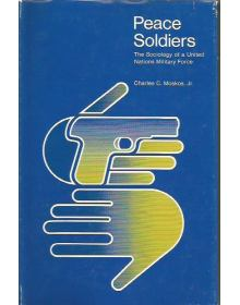 Peace Soldiers: The Sociology of a United Nations Military Force