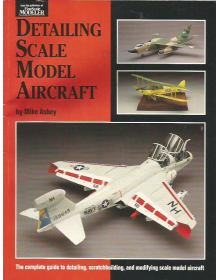 Detailing Scale Model Aircraft, Mike Ashey