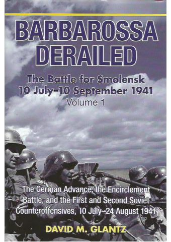 Barbarossa Derailed. The Battle for Smolensk 10 July-10 September 1941 - Volume 1