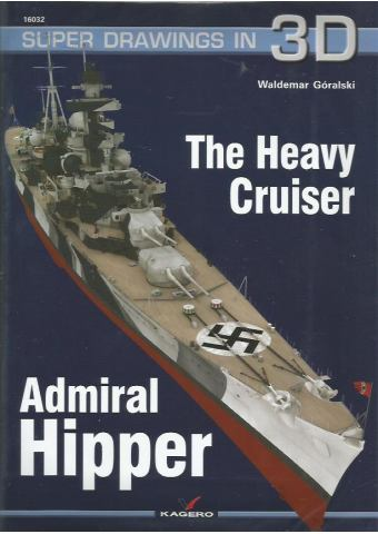 The Heavy Cruiser Admiral Hipper, Super Drawings in 3D no 32, Kagero