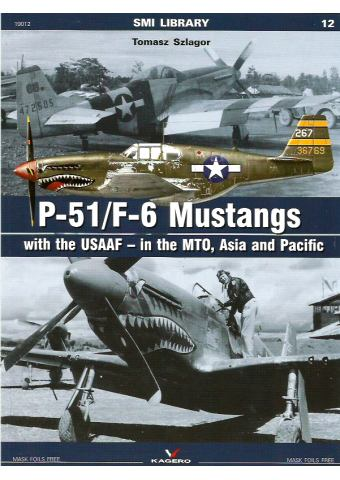 P-51/F-6 Mustangs with the USAAF (in the MTO, Asia and Pacific), SMI Library 12, Kagero