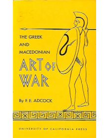 The Greek and Macedonian Art of War, F. E. Adcock