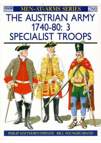The Austrian Army 1740-80: 3 Specialist Troops, Men at Arms No 280, Osprey