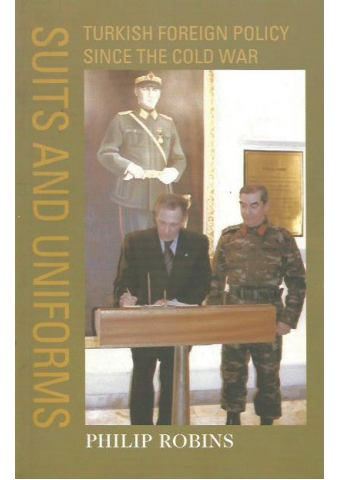 Suits and Uniforms - Turkish Foreign Policy since the Cold War