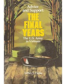 The U.S. Army in Vietnam - Advice and Support: The Final Years