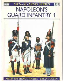 Napoleon's Guard Infantry (1), Men at Arms No 153