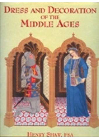DRESS AND DECORATION OF THE MIDDLE AGES