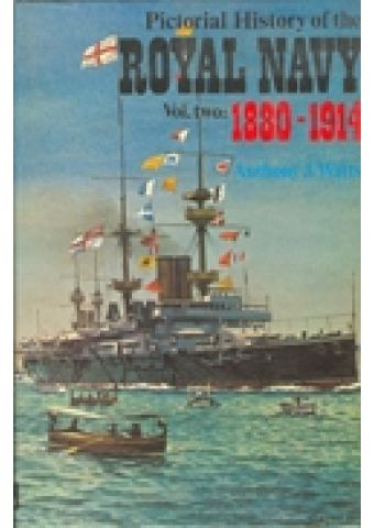 PICTORIAL HISTORY OF THE ROYAL NAVY Vol. 2: 1880-1914