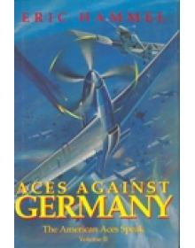 ACES AGAINST GERMANY - THE AMERICAN ACES SPEAK, VOLUME II