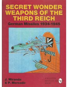 Secret Wonder Weapons of the Third Reich: German Missiles 1934 - 1945, Schiffer