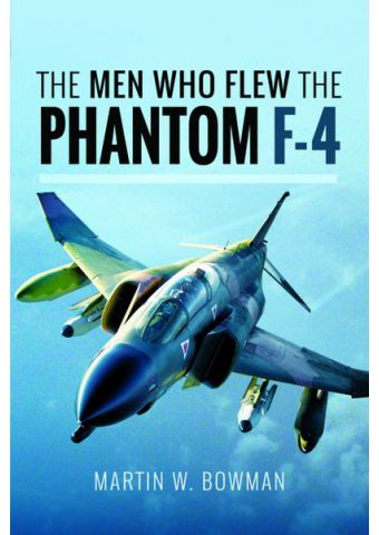 The Men Who Flew the F-4 Phantom, Martin Bowman