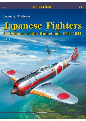 Japanese Fighters in Defence of the Homeland 1941-1944 Vol. I, Kagero