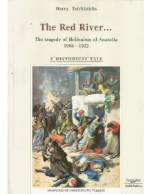 The red river... - The Tragedy of Hellenism of Anatolia 1908-1923, Harry Tsirkinidis