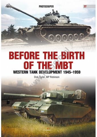 Before the Birth of the MBT. Western Tank Development 1945-1959, Photosniper No 27, Kagero
