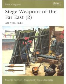 Siege Weapons of the Far East (2), New Vanguard 44, Osprey