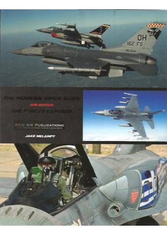 The Modern Viper Guide: The F-16 C/D Exposed, Reid Air Publications