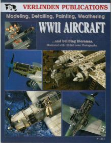 Modeling, Detailing, Painting, Weathering WWII Aircraft (Volume I), Verlinden