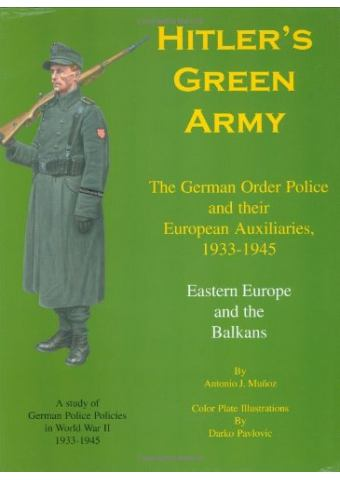 Hitler's Green Army - The German Order Police and their European Auxiliaries 1933-1945, Volume 2