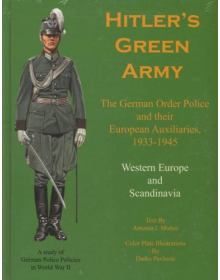 Hitler's Green Army - The German Order Police and their European Auxiiliaries 1933-1945, Volume 1