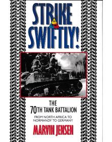 Strike Swiftly: The 70th Tank Battalion: From North Africa to Normandy to Germany
