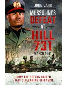 Mussolini's Defeat at Hill 731, John Carr