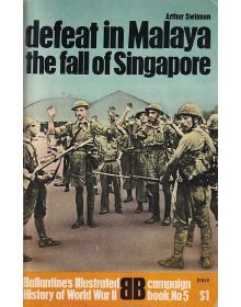 Defeat in Malaya - The fall of Singapore, Ballantine's Illustrated History