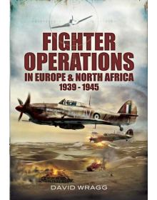Fighter Operations in Europe and North Africa 1939-1945, David Wragg
