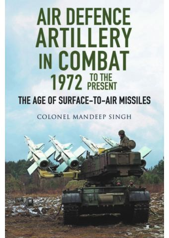 Air Defence Artillery in Combat 1972 to the Present, Mandeep Singh