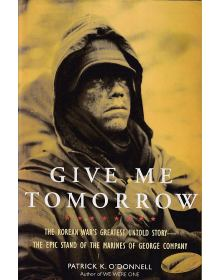 Give Me Tomorrow - The Korean War's Greatest Untold Story