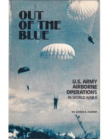 Out of the Blue - US Army Airborne Operations in World War II,  James Huston
